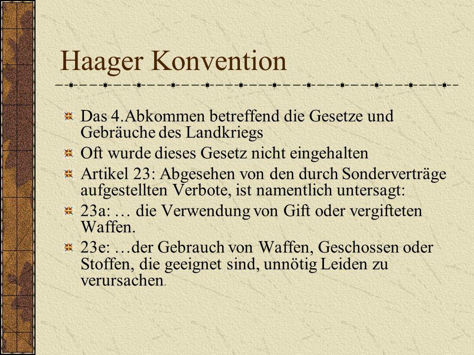 Haager Konvention Das 4.Abkommen betreffend die Gesetze und Gebräuche des Landkriegs Oft wurde dieses Gesetz nicht eingehalten Artikel 23: Abgesehen v