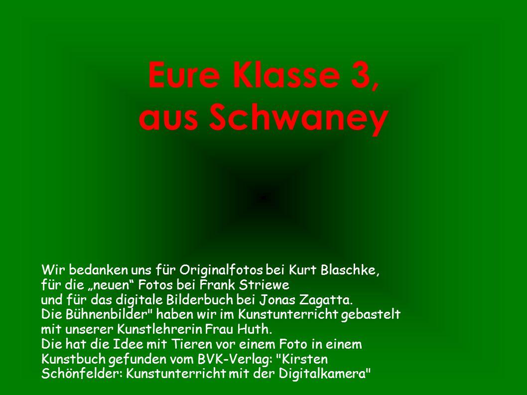 Eure Klasse 3, aus Schwaney Wir bedanken uns für Originalfotos bei Kurt Blaschke, für die neuen Fotos bei Frank Striewe und für das digitale Bilderbuc