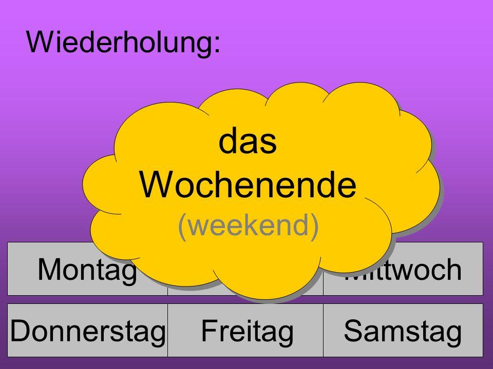 MontagDienstagMittwoch Donnerstag FreitagSamstag Sonntag Wiederholung: das Wochenende (weekend) das Wochenende (weekend)