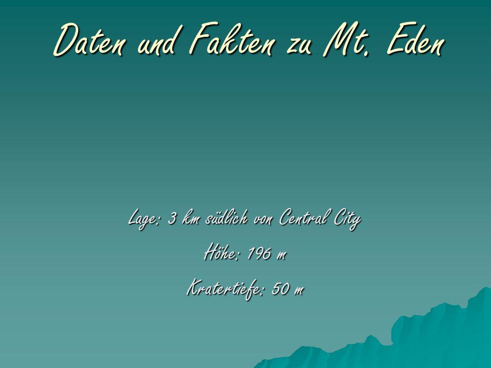 Daten und Fakten zu Mt. Eden Lage: 3 km südlich von Central City Höhe: 196 m Kratertiefe: 50 m