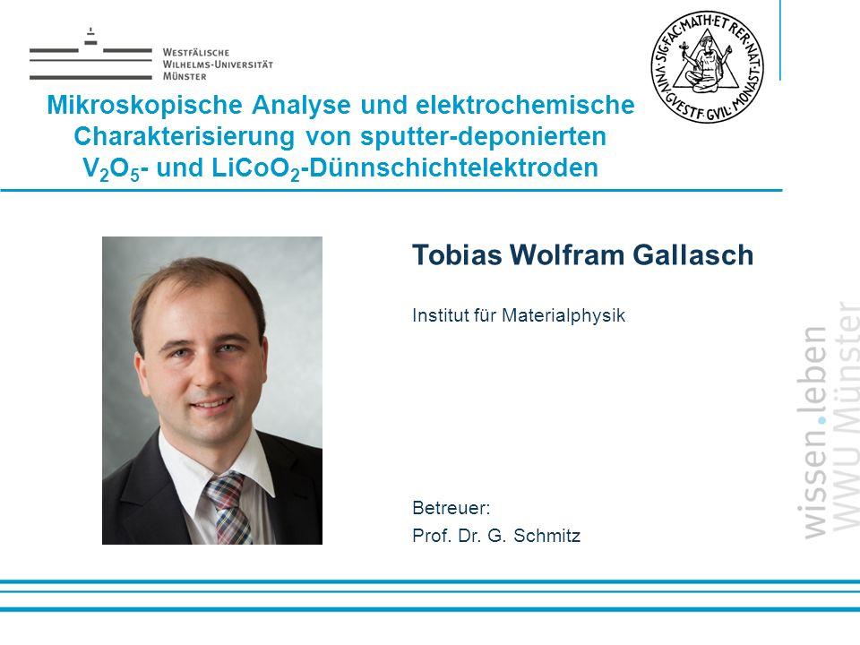 Name: der Referentin / des Referenten Tobias Wolfram Gallasch Institut für Materialphysik Betreuer: Prof. Dr. G. Schmitz Mikroskopische Analyse und el