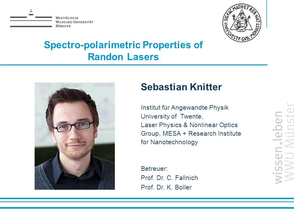 Name: der Referentin / des Referenten Spectro-polarimetric Properties of Randon Lasers Sebastian Knitter Institut für Angewandte Physik University of