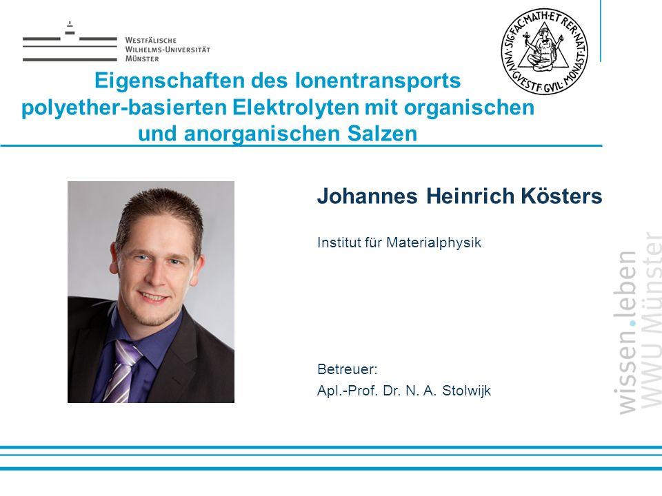 Name: der Referentin / des Referenten Eigenschaften des Ionentransports polyether-basierten Elektrolyten mit organischen und anorganischen Salzen Joha