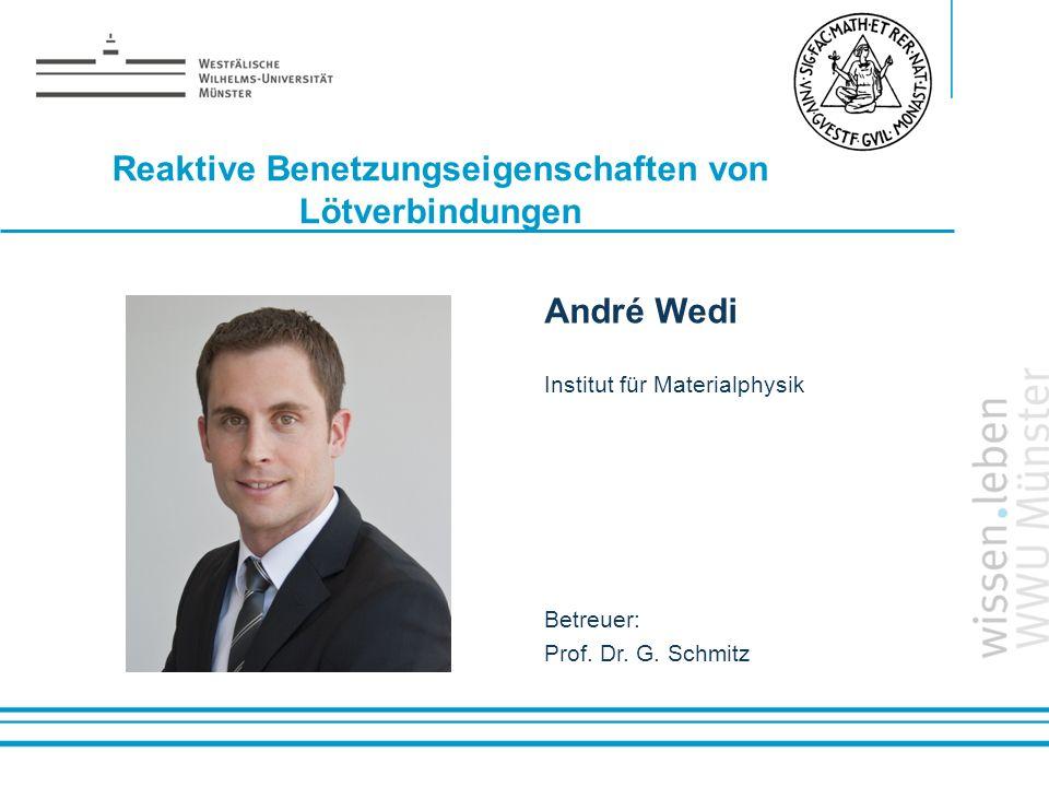 Name: der Referentin / des Referenten Reaktive Benetzungseigenschaften von Lötverbindungen André Wedi Institut für Materialphysik Betreuer: Prof. Dr.