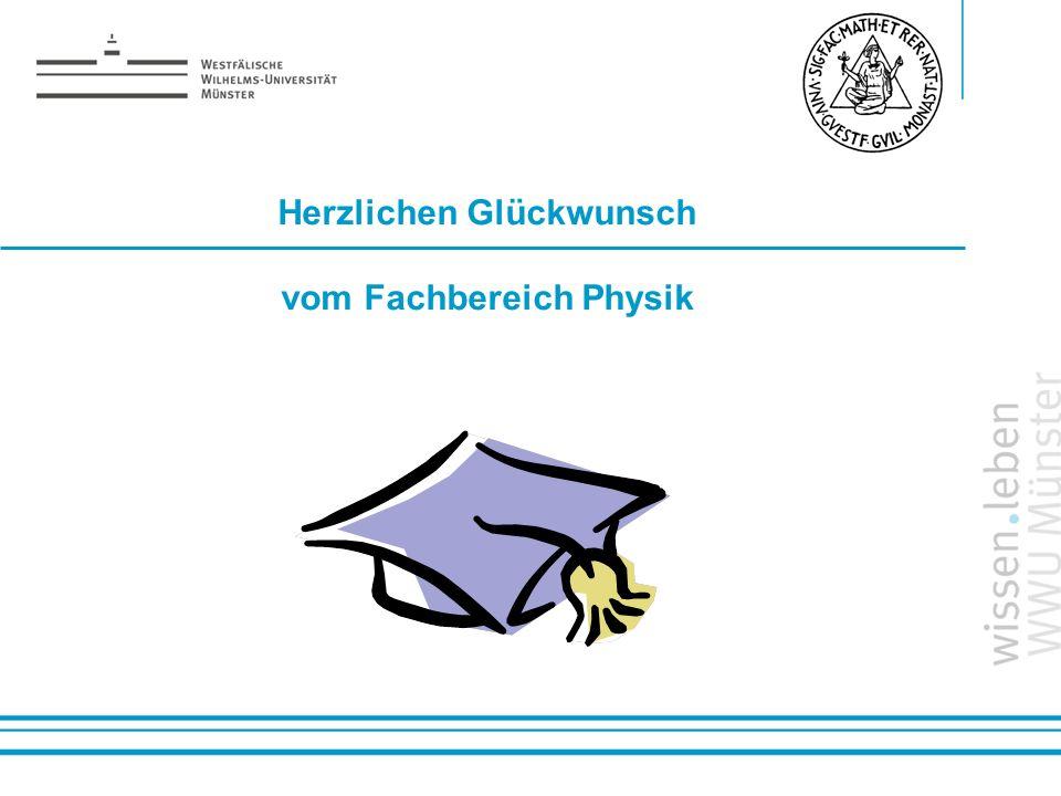 Name: der Referentin / des Referenten Herzlichen Glückwunsch vom Fachbereich Physik