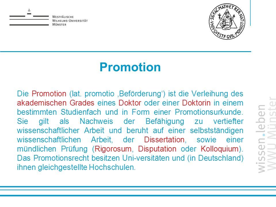 Name: der Referentin / des Referenten Promotion Die Promotion (lat. promotio Beförderung) ist die Verleihung des akademischen Grades eines Doktor oder
