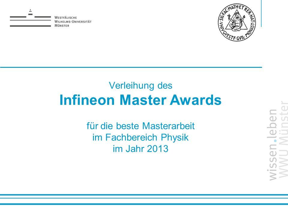 Name: der Referentin / des Referenten Verleihung des Infineon Master Awards für die beste Masterarbeit im Fachbereich Physik im Jahr 2013