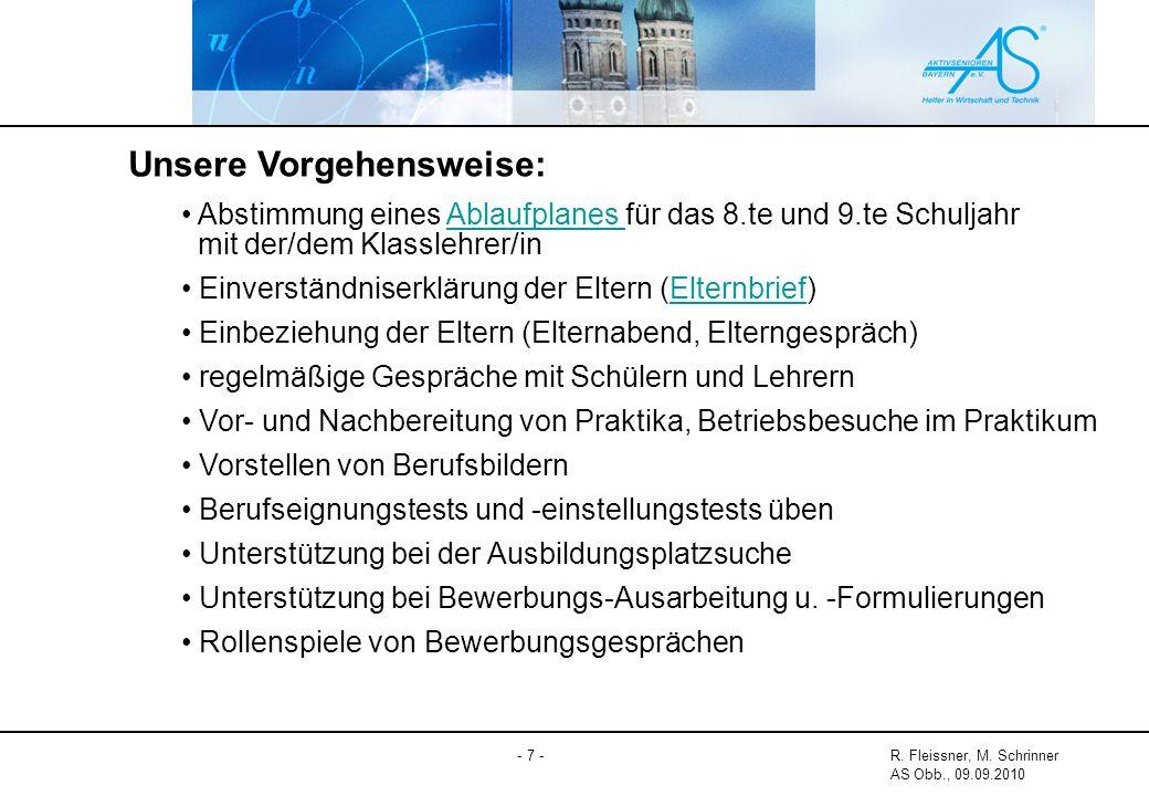 - 7 -R. Fleissner, M. Schrinner AS Obb., 09.09.2010 Unsere Vorgehensweise: Abstimmung eines Ablaufplanes für das 8.te und 9.te Schuljahr mit der/dem K