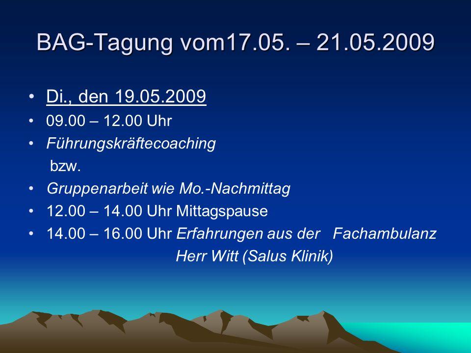 BAG-Tagung vom17.05. – 21.05.2009 Di., den 19.05.2009 09.00 – 12.00 Uhr Führungskräftecoaching bzw. Gruppenarbeit wie Mo.-Nachmittag 12.00 – 14.00 Uhr