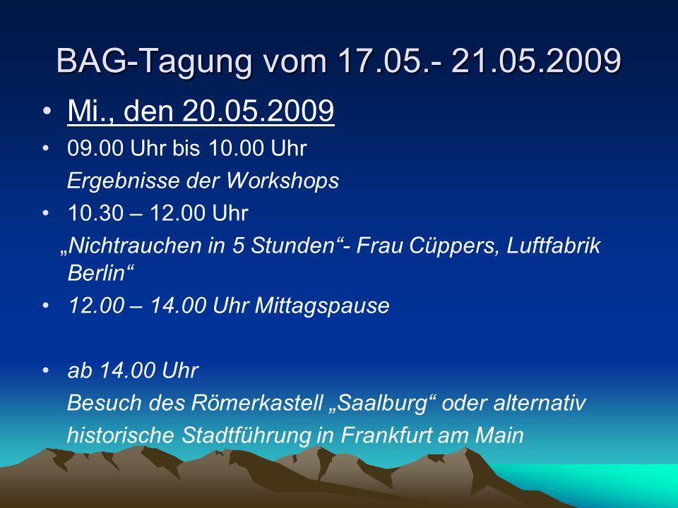 BAG-Tagung vom 17.05.- 21.05.2009 Mi., den 20.05.2009 09.00 Uhr bis 10.00 Uhr Ergebnisse der Workshops 10.30 – 12.00 Uhr Nichtrauchen in 5 Stunden- Fr