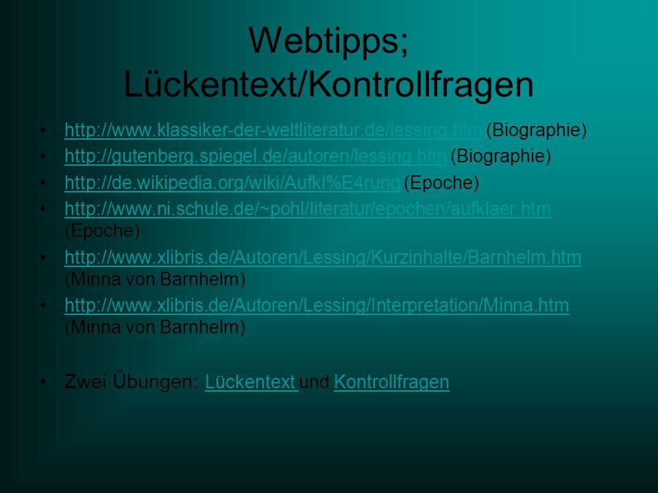 Webtipps; Lückentext/Kontrollfragen http://www.klassiker-der-weltliteratur.de/lessing.htm (Biographie)http://www.klassiker-der-weltliteratur.de/lessin