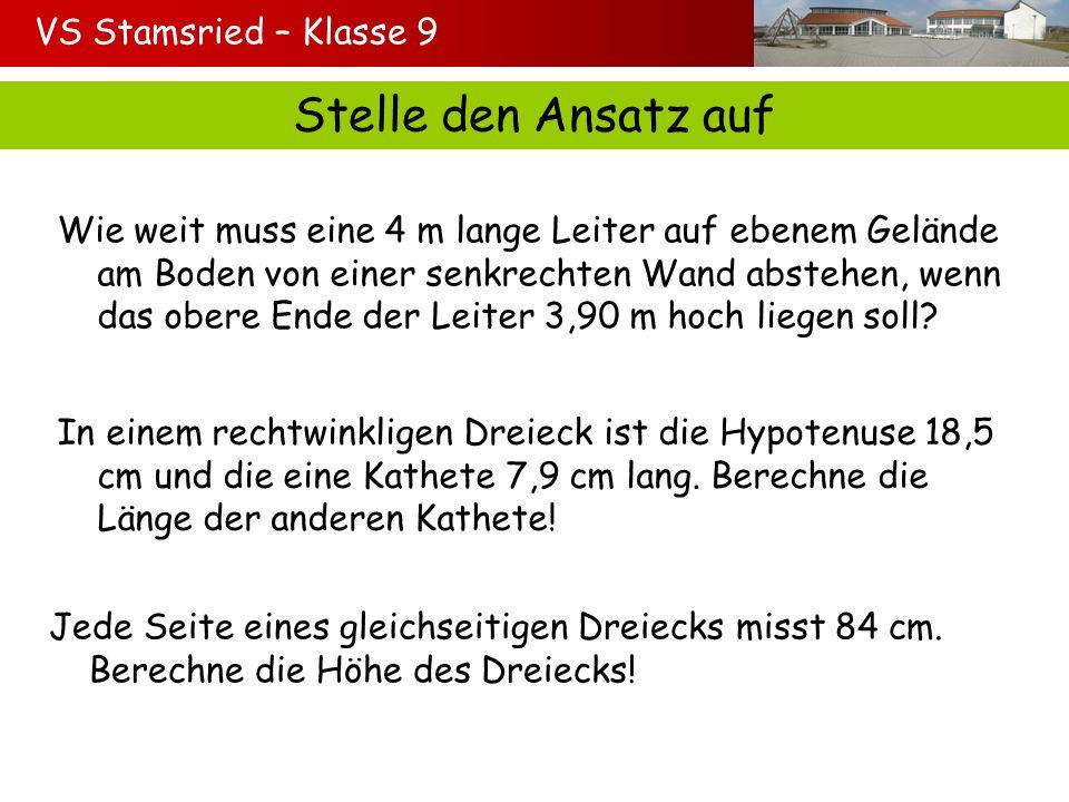 VS Stamsried – Klasse 9 Stelle den Ansatz auf Wie weit muss eine 4 m lange Leiter auf ebenem Gelände am Boden von einer senkrechten Wand abstehen, wen