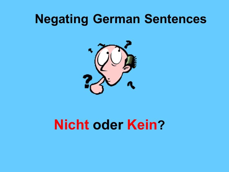 Negating German Sentences Nicht oder Kein ?