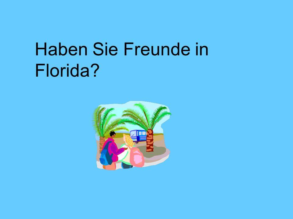 Haben Sie Freunde in Florida?