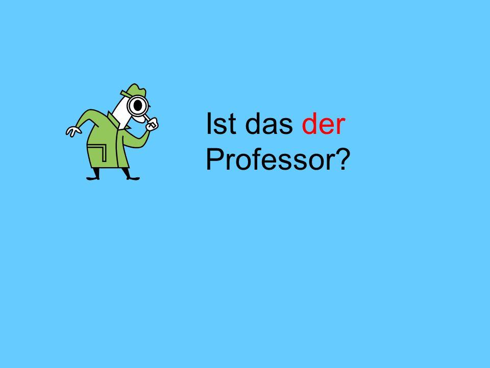 Ist das der Professor?
