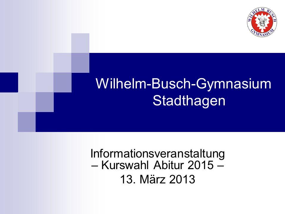 Wilhelm-Busch-Gymnasium Stadthagen Informationsveranstaltung – Kurswahl Abitur 2015 – 13. März 2013