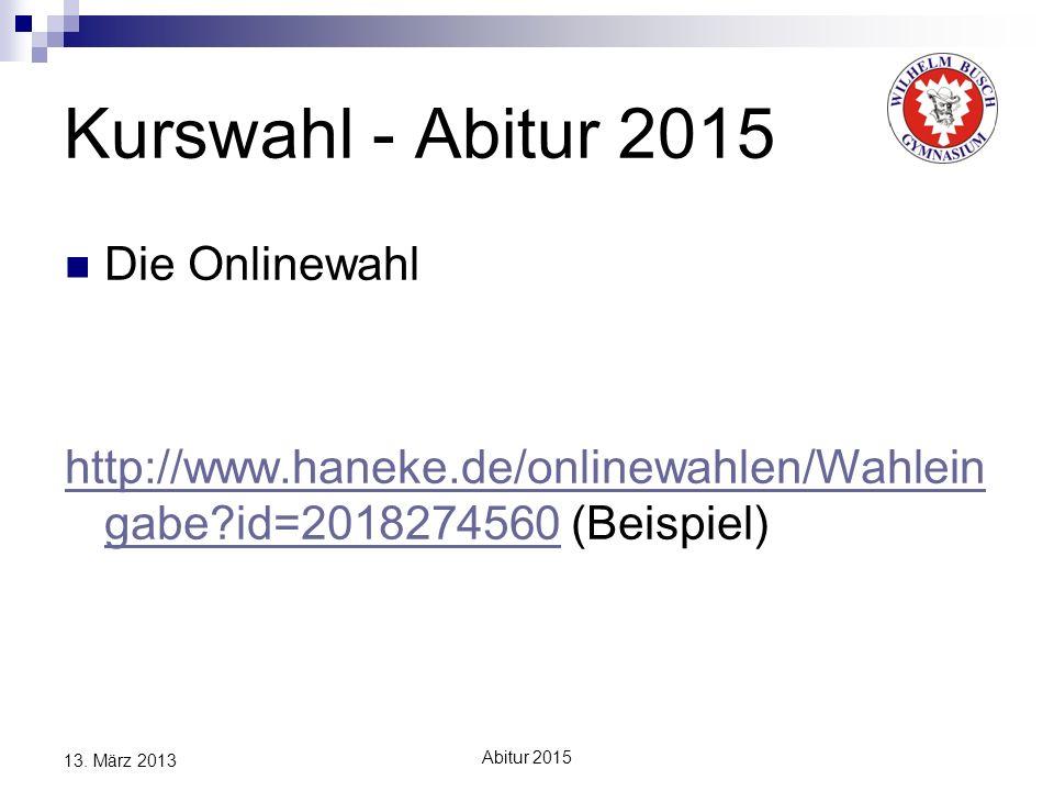 Abitur 2015 13. März 2013 Kurswahl - Abitur 2015 Die Onlinewahl http://www.haneke.de/onlinewahlen/Wahlein gabe?id=2018274560http://www.haneke.de/onlin