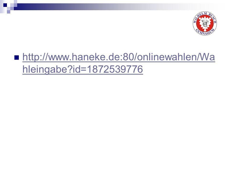 http://www.haneke.de:80/onlinewahlen/Wa hleingabe?id=1872539776 http://www.haneke.de:80/onlinewahlen/Wa hleingabe?id=1872539776