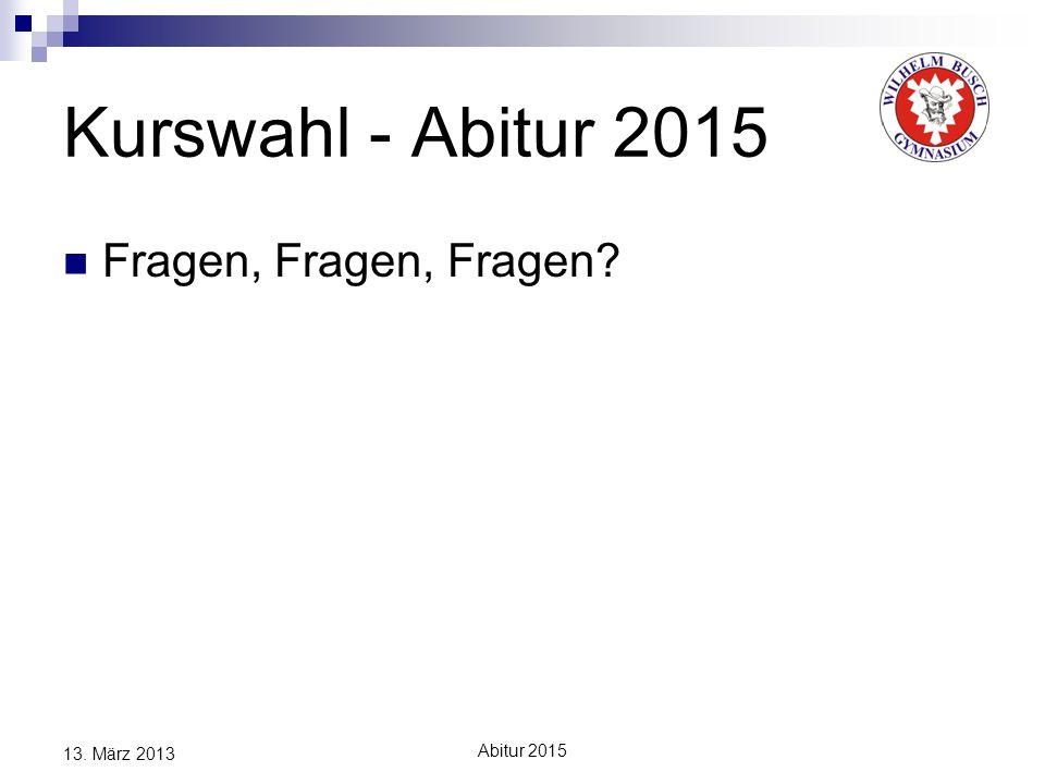 13. März 2013 Kurswahl - Abitur 2015 Fragen, Fragen, Fragen?