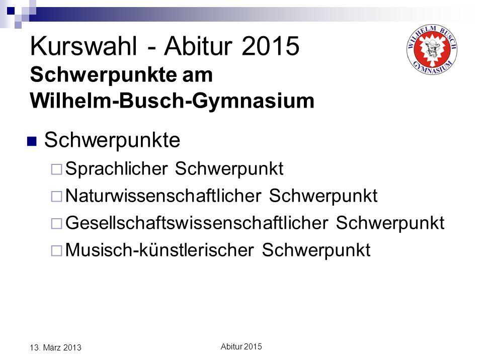 Abitur 2015 13. März 2013 Kurswahl - Abitur 2015 Schwerpunkte am Wilhelm-Busch-Gymnasium Schwerpunkte Sprachlicher Schwerpunkt Naturwissenschaftlicher