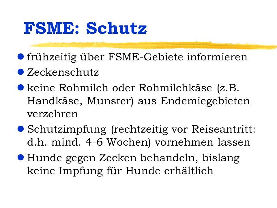 FSME: Schutz lfrühzeitig über FSME-Gebiete informieren lZeckenschutz lkeine Rohmilch oder Rohmilchkäse (z.B. Handkäse, Munster) aus Endemiegebieten ve