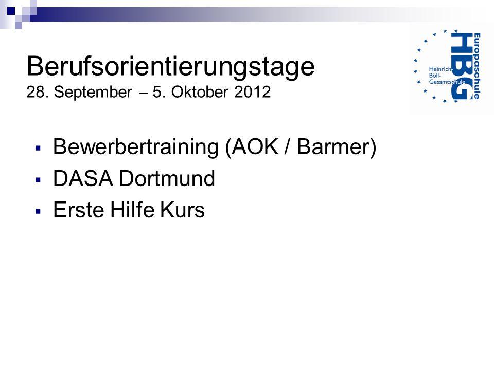 Bewerbertraining (AOK / Barmer) DASA Dortmund Erste Hilfe Kurs Berufsorientierungstage 28. September – 5. Oktober 2012