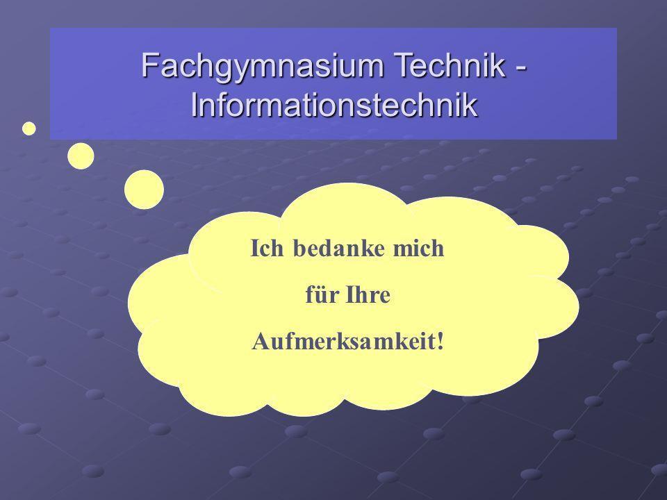Fachgymnasium Technik - Informationstechnik Ich bedanke mich für Ihre Aufmerksamkeit!