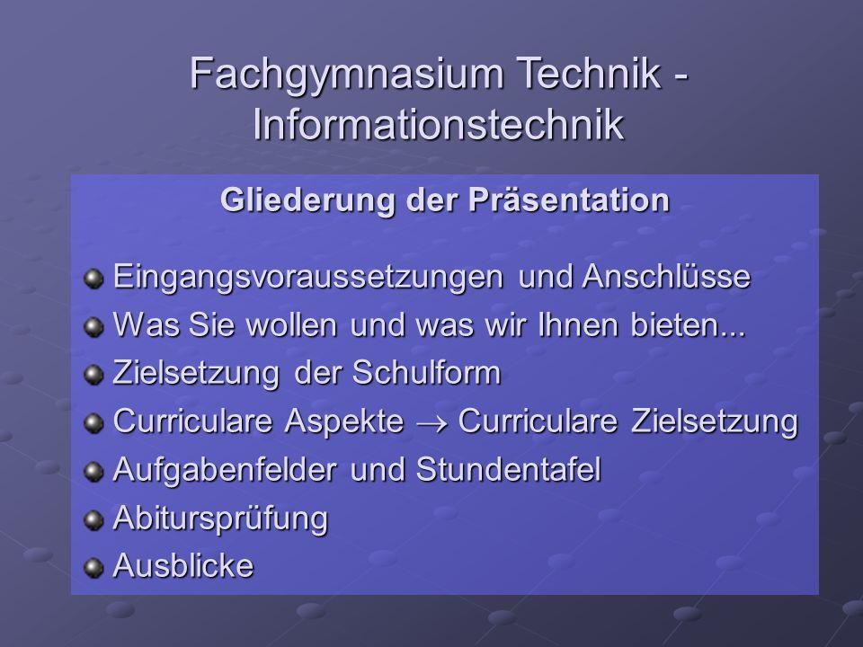 Fachgymnasium Technik - Informationstechnik Gliederung der Präsentation Eingangsvoraussetzungen und Anschlüsse Was Sie wollen und was wir Ihnen bieten