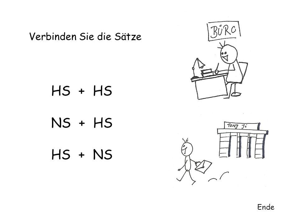 Verbinden Sie die Sätze Ende HS + HS NS + HS HS + NS