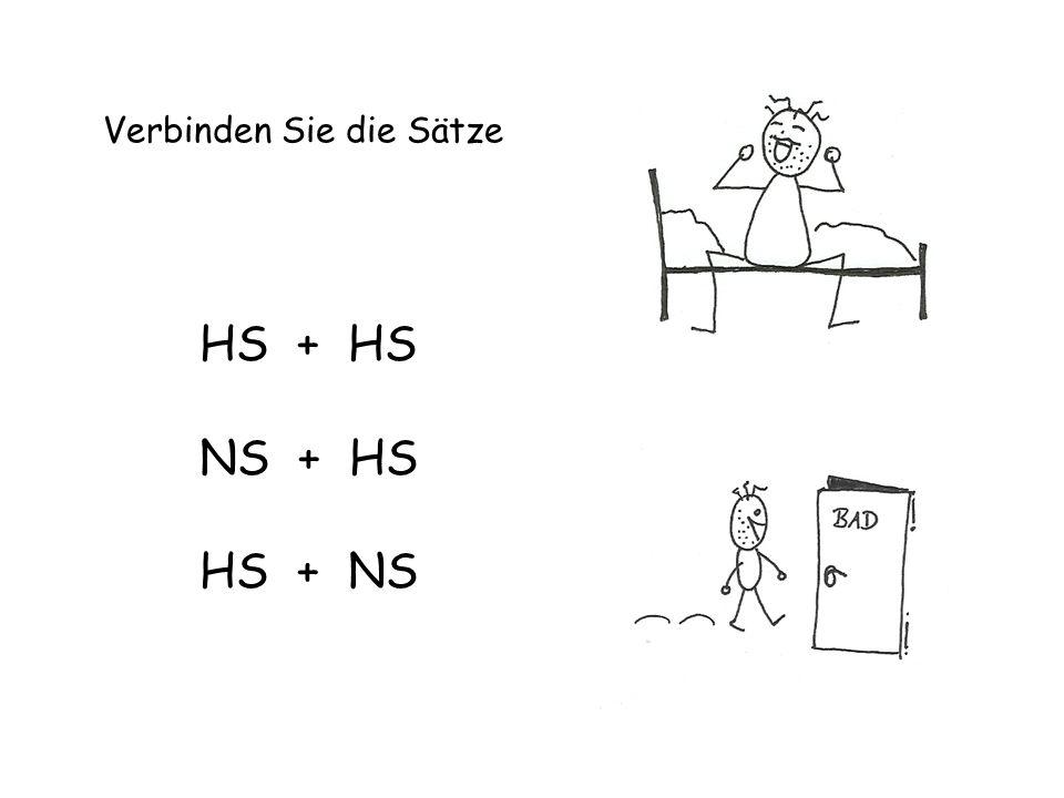 Verbinden Sie die Sätze HS + HS NS + HS HS + NS