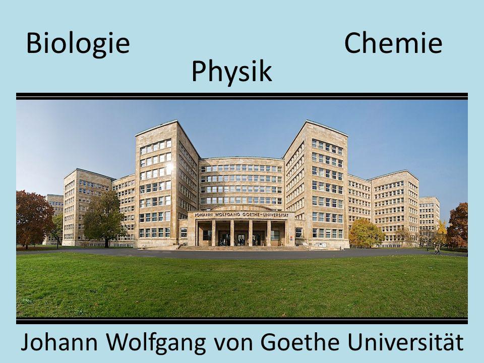 BiologieChemie Physik Johann Wolfgang von Goethe Universität