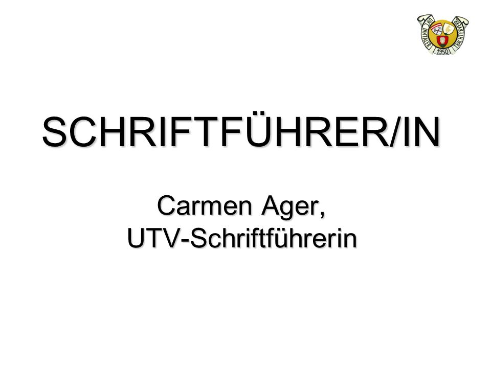 SCHRIFTFÜHRER/IN Carmen Ager, UTV-Schriftführerin