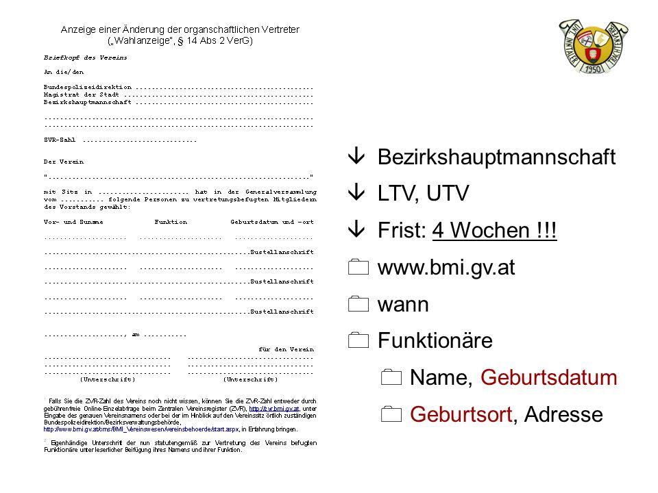 â Bezirkshauptmannschaft â LTV, UTV â Frist: 4 Wochen !!! 0 www.bmi.gv.at 0 wann 0 Funktionäre 0 Name, Geburtsdatum 0 Geburtsort, Adresse