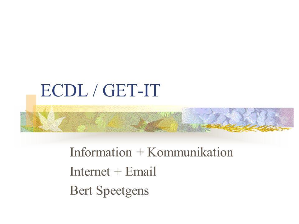 ECDL / GET-IT Information + Kommunikation Internet + Email Bert Speetgens