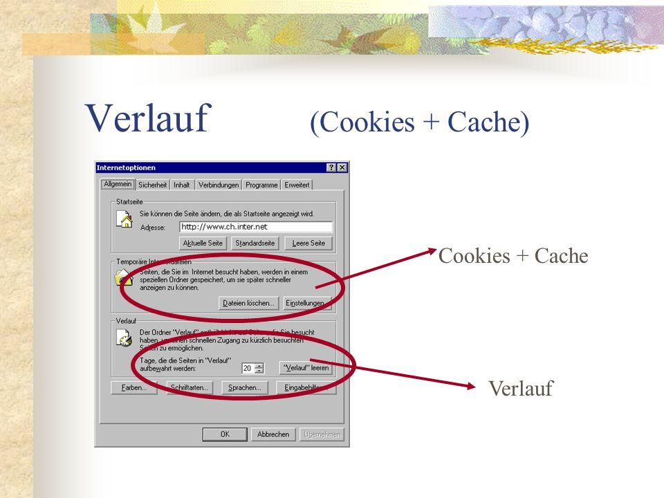 Verlauf (Cookies + Cache) Verlauf Cookies + Cache
