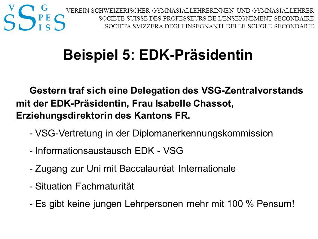 VEREIN SCHWEIZERISCHER GYMNASIALLEHRERINNEN UND GYMNASIALLEHRER SOCIETE SUISSE DES PROFESSEURS DE L ENSEIGNEMENT SECONDAIRE SOCIETA SVIZZERA DEGLI INSEGNANTI DELLE SCUOLE SECONDARIE Beispiel 5: EDK-Präsidentin Gestern traf sich eine Delegation des VSG-Zentralvorstands mit der EDK-Präsidentin, Frau Isabelle Chassot, Erziehungsdirektorin des Kantons FR.
