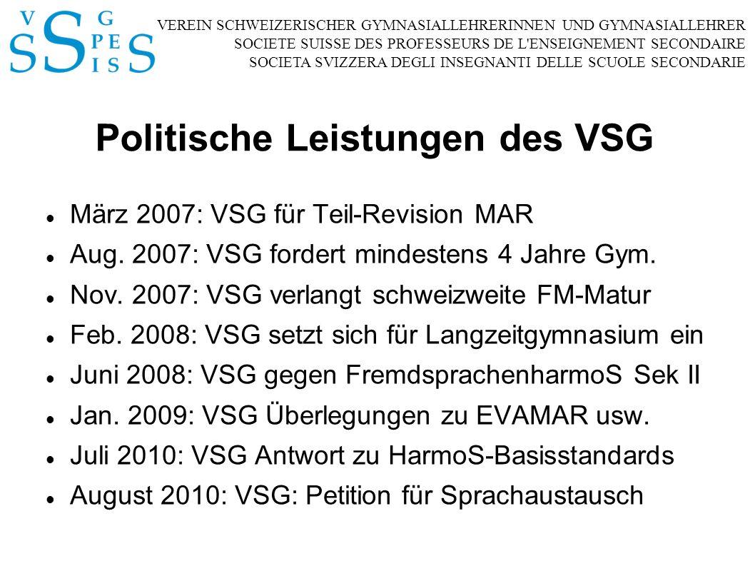 VEREIN SCHWEIZERISCHER GYMNASIALLEHRERINNEN UND GYMNASIALLEHRER SOCIETE SUISSE DES PROFESSEURS DE L ENSEIGNEMENT SECONDAIRE SOCIETA SVIZZERA DEGLI INSEGNANTI DELLE SCUOLE SECONDARIE Politische Leistungen des VSG März 2007: VSG für Teil-Revision MAR Aug.
