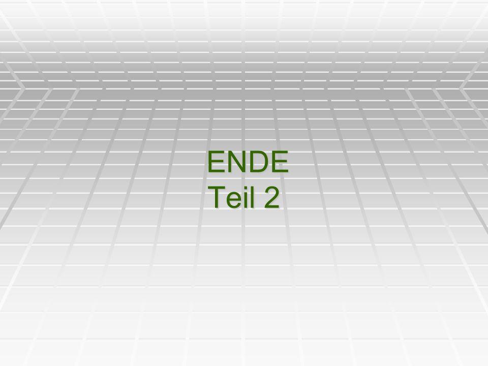 ENDE Teil 2 ENDE Teil 2