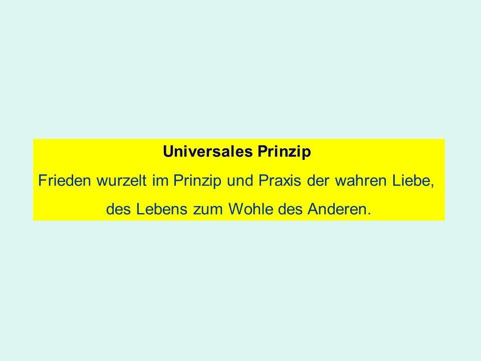 Universales Prinzip Frieden wurzelt im Prinzip und Praxis der wahren Liebe, des Lebens zum Wohle des Anderen.