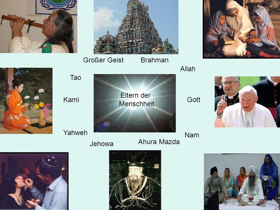 Eltern der Menschheit Gott Allah Yahweh Tao Großer Geist Jehowa Brahman Nam Kami Ahura Mazda