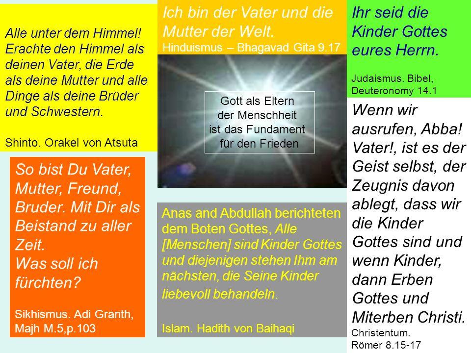 Ich bin der Vater und die Mutter der Welt. Hinduismus – Bhagavad Gita 9.17 Ihr seid die Kinder Gottes eures Herrn. Judaismus. Bibel, Deuteronomy 14.1