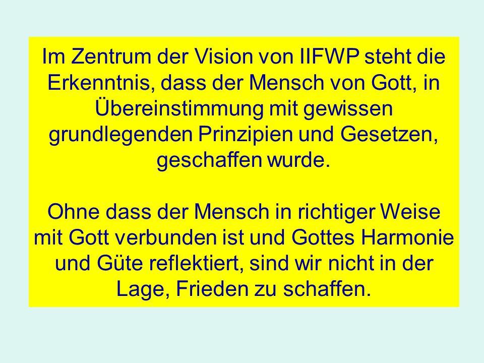 Im Zentrum der Vision von IIFWP steht die Erkenntnis, dass der Mensch von Gott, in Übereinstimmung mit gewissen grundlegenden Prinzipien und Gesetzen,