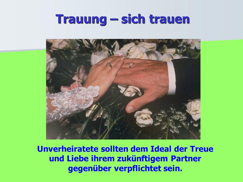 Unverheiratete sollten dem Ideal der Treue und Liebe ihrem zukünftigem Partner gegenüber verpflichtet sein. Trauung – sich trauen Trauung – sich traue