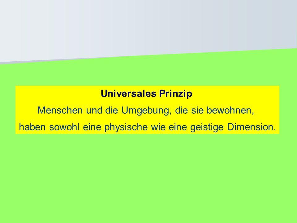 Universales Prinzip Menschen und die Umgebung, die sie bewohnen, haben sowohl eine physische wie eine geistige Dimension.