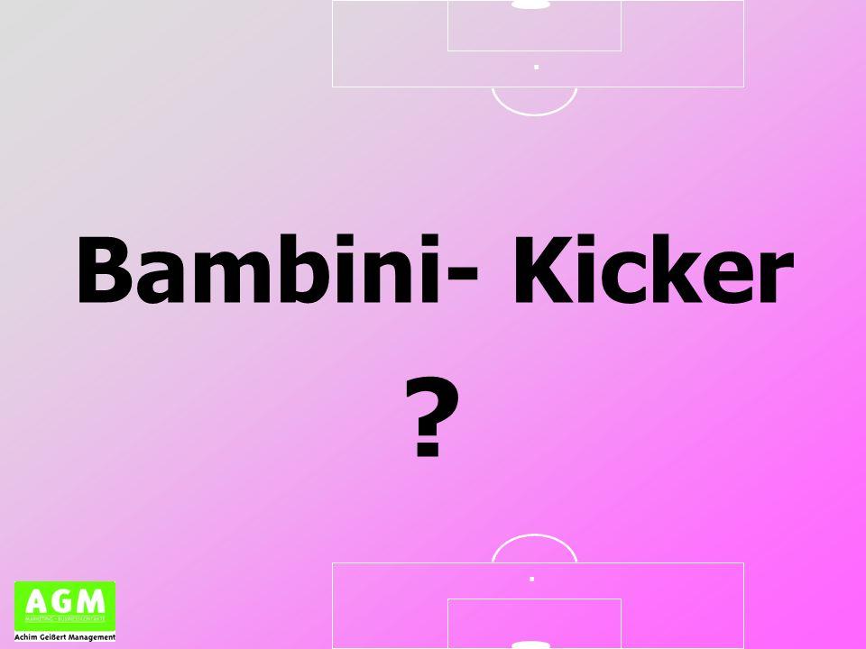 .. Bambini-Kicker Neu in unserem Portfolio