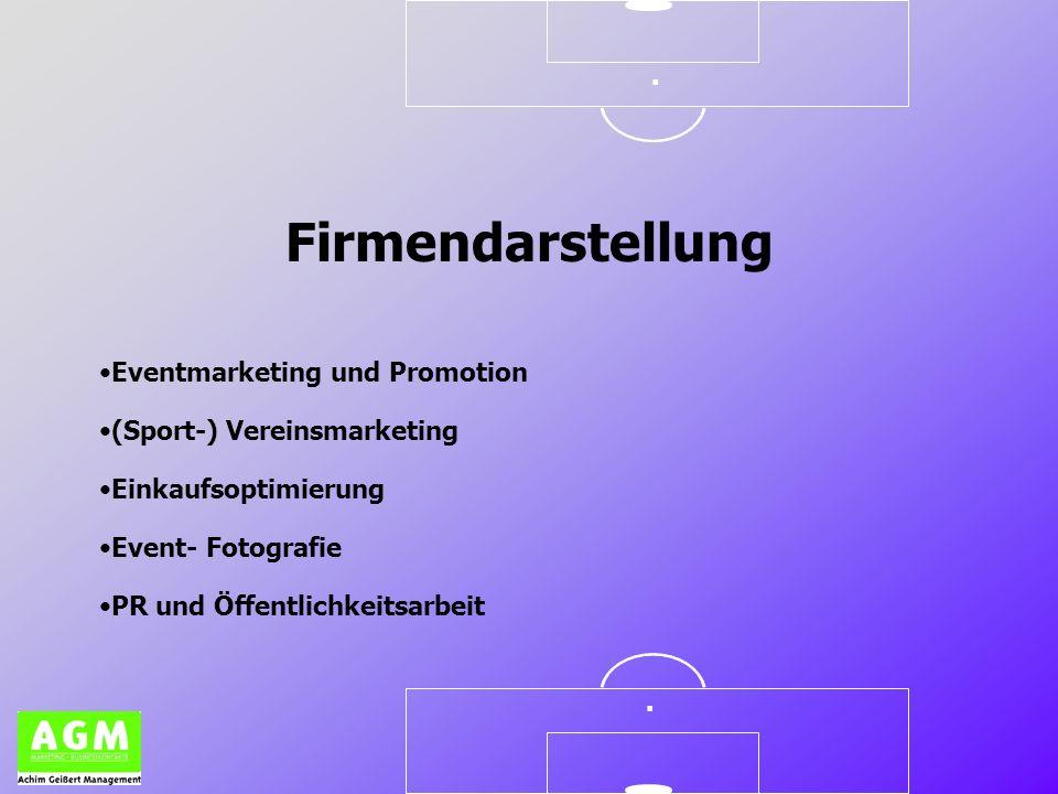 .. Eventmarketing und Promotion Firmendarstellung (Sport-) Vereinsmarketing Einkaufsoptimierung Event- Fotografie PR und Öffentlichkeitsarbeit
