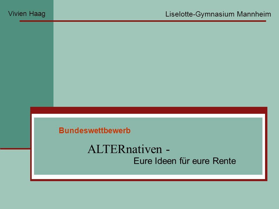 Bundeswettbewerb ALTERnativen - Eure Ideen für eure Rente Liselotte-Gymnasium Mannheim Vivien Haag