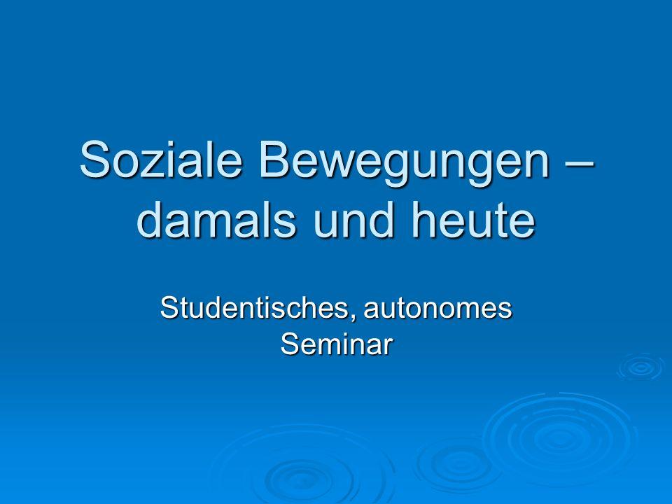 Soziale Bewegungen – damals und heute Studentisches, autonomes Seminar