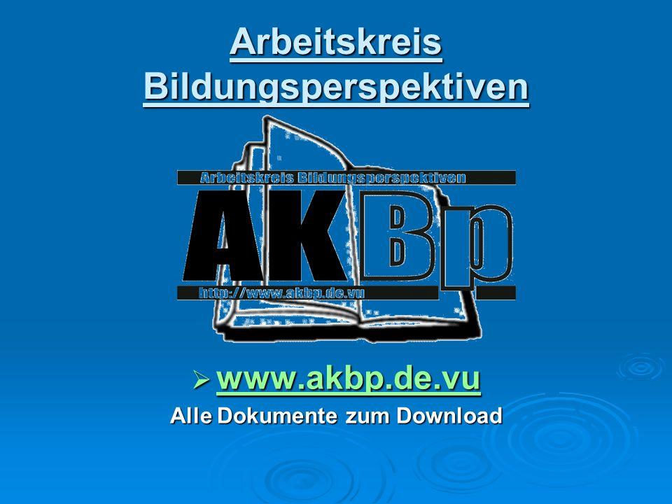 Arbeitskreis Bildungsperspektiven www.akbp.de.vu www.akbp.de.vu www.akbp.de.vu Alle Dokumente zum Download