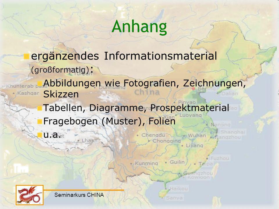Seminarkurs CHINA Anhang ergänzendes Informationsmaterial (großformatig) : Abbildungen wie Fotografien, Zeichnungen, Skizzen Tabellen, Diagramme, Pros